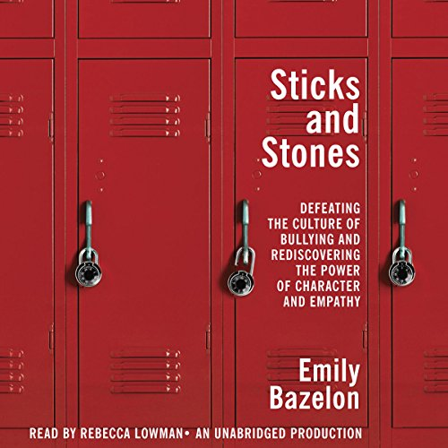 (Sticks and Stones: Defeating the Culture of Bullying and Rediscovering the Power of Character and)