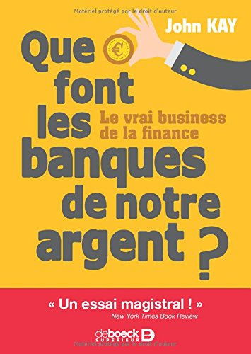 Que font les banques de notre argent ? : Le vrai business de la finance Broché – 16 juin 2017 John Kay DE BOECK UNIVERSITE 2807306756 Finance internationale