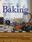 Best Ever Baking: Over 200 Irresistable Recipes for Cakes, Pies, Muffins, Tarts, Buns, Breads and Cookies