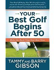 Your Best Golf Begins After 50: Make Your Back Nine Your Best Nine