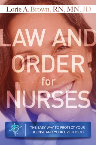 Download Law and Order for Nurses: The Easy Way to Protect Your License and Your Livelihood Pdf