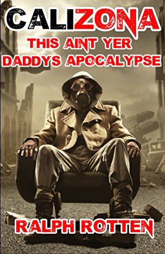 Calizona: This ain't yer Daddy's apocalypse by [Rotten, Ralph]