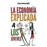 Economia explicada a los jovenes, La (Spanish Edition)