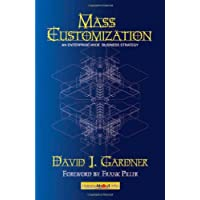 Mass Customization: How Build to Order, Assemble to Order, Configure to Order, Make to Order, and Engineer to Order Manufacturers Increase