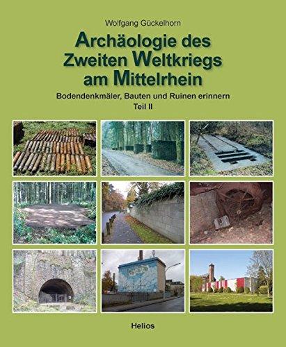 Archäologie des 2. Weltkrieges am Mittelrhein - Teil 2: Bodendenkmäler, Bauten und Ruinen erinnern