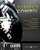 Perfect Control: A Driver's Step-by-Step Guide to Advanced Car Control Through the Physics of Racing: Volume 2 (Science of Speed Series)