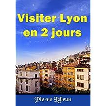 Visiter LYON en 2 jours (French Edition)
