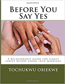 Before You Say Yes: A Relationship guide for single Ladies before going into marriage