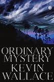 Ordinary Mystery, Kevin Wallace, 0595219004