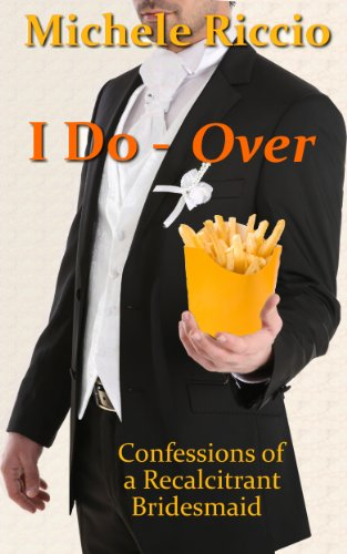 I Do-Over: Confessions of a Recalcitrant Bridesmaid