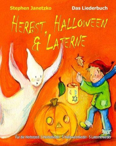 Herbst, Halloween & Laterne. Für den Herbst: 5 Herbstlieder - 5 Halloweenlieder - 5 Laternenlieder: Das Liederbuch mit allen Texten, Noten und ... zum Mitsingen und Mitspielen (German Edition)