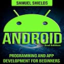 Android: Programming and App Development for Beginners Audiobook by Samuel Shields Narrated by Luke Rounda