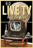 Live TV from the Moon, Dwight Steven-Boniecki, 1926592166