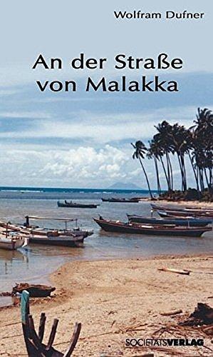An der Strasse von Malakka: Ein Botschafter erlebt Singapur, Brunei und Malaysia