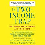 The Two-Income Trap: Why Middle-Class Parents Are Going Broke | Amelia Warren Tyagi,Elizabeth Warren