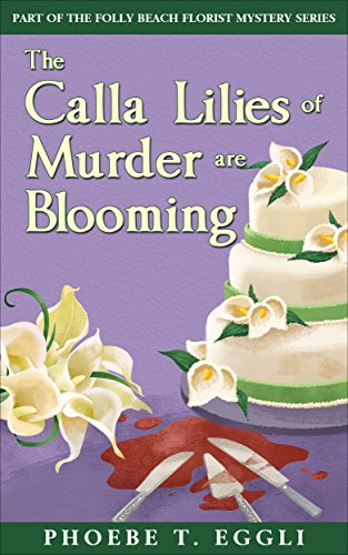 (The Calla Lilies of Murder are Blooming (Folly Beach Florist Murder Mystery Series Book 1))