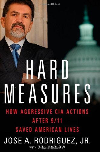 Hard Measures  How Aggressive Cia Actions After 9 11 Saved American Lives