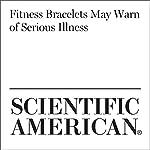 Fitness Bracelets May Warn of Serious Illness | Karen Weintraub