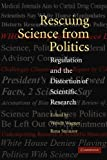 img - for Rescuing Science from Politics: Regulation and the Distortion of Scientific Research book / textbook / text book