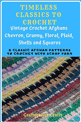 Crochet Shell Afghan - Timeless Classics to Crochet - Vintage Crochet Afghans Chevron, Granny, Floral, Plaid, Shells and Squares: 8 Classic Afghan Patterns to Crochet with Scrap Yarn