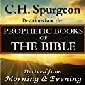 Spurgeon Devotions from the Prophetic Books of the Bible Audiobook by Charles H. Spurgeon Narrated by Christopher Glyn
