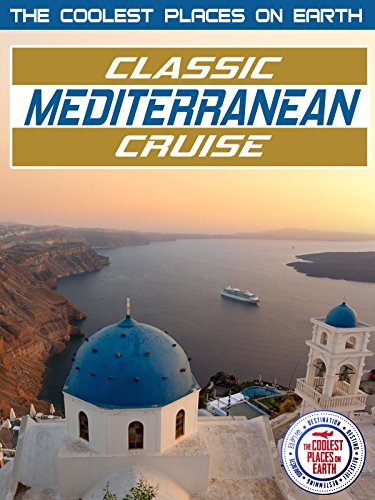 The Coolest Places on Earth: Classic Mediterranean Cruise (Best European Cruise Ships)