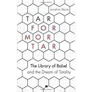 "Tar for Mortar: ""The Library of Babel"" and the Dream of Totality"