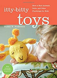 Itty-Bitty Toys: How to Knit Animals, Dolls, and Other Playthings for Kids by Susan B. Anderson (2009-10-05)