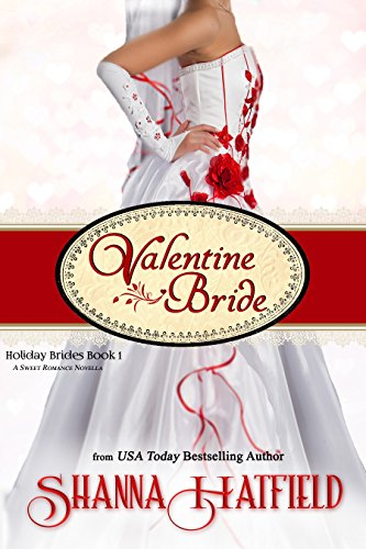Valentine Bride: (A Sweet Romance Novella) (Holiday Brides Book 1) by [Hatfield, Shanna]