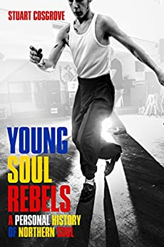 Young Soul Rebels: A Personal History of Northern Soul by [Cosgrove, Stuart]