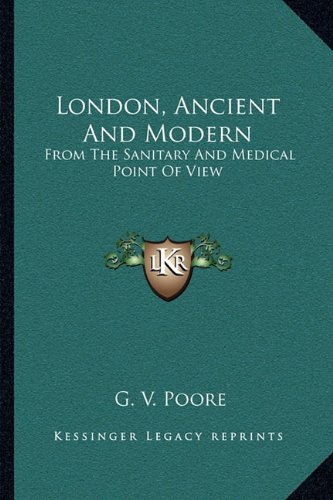 Read Online London, Ancient And Modern: From The Sanitary And Medical Point Of View PDF