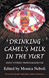 Drinking Camel s Milk in the Yurt - Expat Stories from Kazakhstan