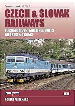 Czech and Slovak Railways: Locomotives, Multiple Units, Metros and Trams (European Handbooks)