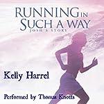 Running in Such a Way: Josh's Story | Kelly Harrel