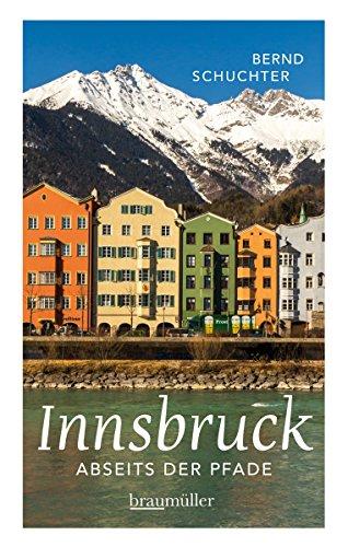 Innsbruck abseits der Pfade: Eine etwas andere Reise durch die Stadt mit dem Goldenen Dachl (German Edition)