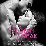 When I Break (Volume 1) | Kendall Ryan