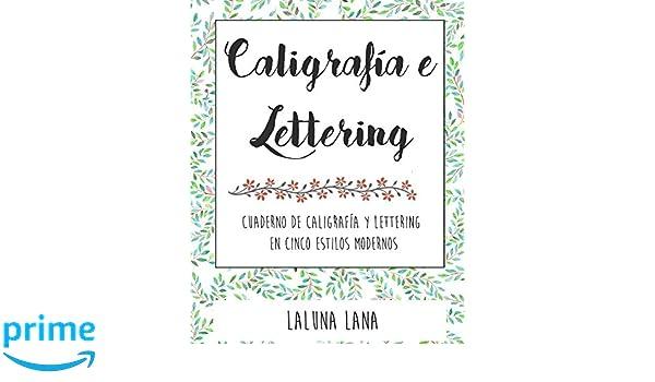 Caligrafía y lettering: Cuaderno de caligrafía y lettering en cinco estilos modernos (Spanish Edition): Laluna Lana: 9781980279839: Amazon.com: Books