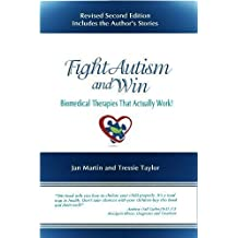 Fight Autism and Win: Biomedical Therapies That Actually Work! Second Edition by Jan Martin (2013-05-03)
