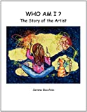 Who Am I? the Story of the Artist, Serena Bocchino, 097676749X