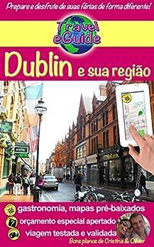 Travel eGuide: Dublin e sua região: Descubra esta capital dinâmica, cheia de charme, história e sua bela região! (Travel eGuide city Livro 2) por [Rebière, Cristina, Rebiere, Olivier]