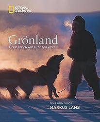 Grönland: Meine Reisen ans Ende der Welt