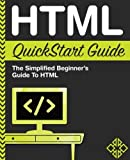 HTML QuickStart Guide: The Simplified Beginner's