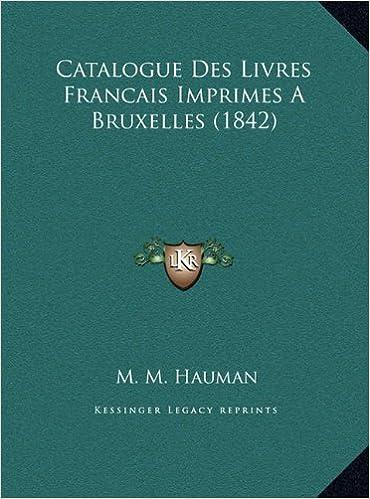 Catalogue Des Livres Francais Imprimes A Bruxelles 1842