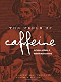 The World of Caffeine: The Science and Culture of the World's Most Popular Drug