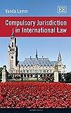Compulsory Jurisdiction in International Law, V. Lamm, 1783473207