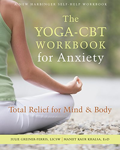 The Yoga-CBT Workbook for Anxiety: Total Relief for Mind and Body (A New Harbinger Self-help Workbook) by New Harbinger Publications