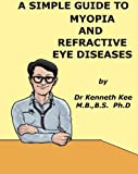 A Simple Guide to Myopia and Refractive Eye Diseases (A Simple Guide to Medical Conditions)