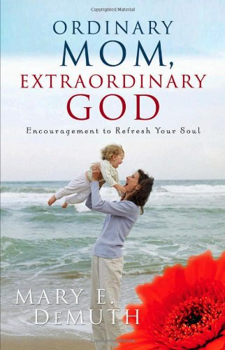 Ordinary Mom, Extraordinary God: Encouragement to Refresh Your