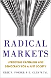img - for Radical Markets: Uprooting Capitalism and Democracy for a Just Society book / textbook / text book