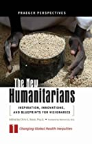The New Humanitarians: Inspiration, Innovations, and Blueprints for Visionaries, Volume 1, Changing Global Health Inequities (Social and Psychological Issues: Challenges and Solutions)